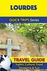 Lourdes Travel Guide (Quick Trips Series): Sights, Culture, Food, Shopping & Fun by Crystal Stewart (Paperback / softback, 2016)