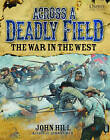 Across a Deadly Field - The War in the West by John Hill (Hardback, 2015)
