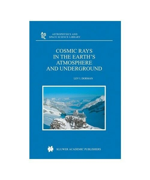 """Lev Dorman """"Cosmic Rays in the Earth''s Atmosphere and Underground"""""""
