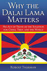 Why the Dalai Lama Matters: His Act of Truth as the Solution for China, Tibet, and the World by Robert Thurman (Hardback, 2008)