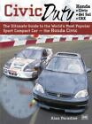 Civic Duty : The Ultimate Guide to the World's Most Popular Sport Compact Car - the Honda Civic by Alan Paradise (2000, Paperback)