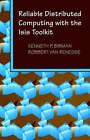 Reliable Distributed Computing with the Isis Toolkit by IEEE Computer Society Press,U.S. (Hardback, 1994)