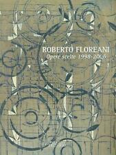 ROBERTO FLOREANI.OPERE SCELTE 1998-2006 ARTE ILLUSTRATI GIULIANO MENATO