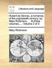 Hubert de Sevrac, a Romance, of the Eighteenth Century; By Mary Robinson, ... in Three Volumes, ... Volume 2 of 3 by Mary Robinson (Paperback / softback, 2010)