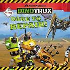 Dinotrux: Dare to Repair! by Emily Sollinger (Paperback / softback, 2016)