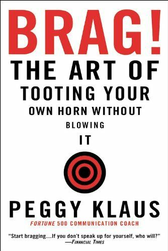 Brag!: The Art of Tooting Your Own Horn without Blowing It by Peggy Klaus