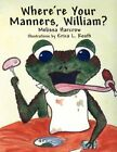 Where're Your Manners William? 9781605634708 by Melissa Harcrow Paperback