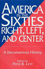 America in the Sixties - Right, Left, and Center: A Documentary History by ABC-CLIO (Paperback, 1998)