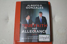 True Faith and Allegiance : A Story of Service and Sacrifice in War and Peace by Alberto R. Gonzales (2016, Hardcover)