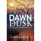 Dawn to Dusk: An Essay on Humanity by Dr Shree Raman Dubey (Paperback, 2015)