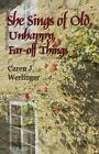 She Sings of Old Unhappy Far-off Things by Caren J Werlinger 9780996036818