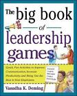 The Big Book of Leadership Games: Quick, Fun, Activities to Improve Communication, Increase Productivity, and Bring Out the Best in Your Employees by Vasudha Kathleen Deming (Paperback, 2004)