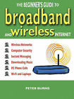 The Beginner's Guide to Broadband and Wireless Internet by Peter Burns (Paperback, 2006)