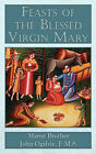 Feasts of the Blessed Virgin Mary by F. M. S. Marist Brother John Ogilvie (Paperback, 2008)