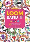 Loom Band It: 60 Rubberband Projects for the Budding Loomineer by Tessa Sillars-Powell, Kat Roberts (Paperback / softback, 2014)