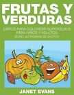 Frutas y Verduras: Libros Para Colorear Superguays Para Ninos y Adultos (Bono: 20 Paginas de Sketch) by Janet Evans (Paperback / softback, 2014)