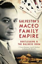 True Crime: Galveston's Maceo Family Empire : Bootlegging and the Balinese Room by T. Nicole Boatman, Richard B. McCaslin and Scott Belshaw (2014, Paperback)