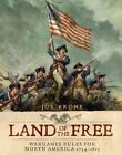 Land of the Free: Wargames Rules for North America 1754-1815 by Joe Krone (Hardback, 2014)