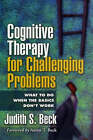 Cognitive Therapy for Challenging Problems by Judith S. Beck (Hardback, 2005)