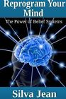 Reprogram Your Mind: The Power of Belief Systems by Silva Jean (Paperback, 2013)