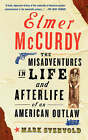 Elmer McCurdy: The Life and Afterlife of an American Outlaw by Mark Svenvold (Paperback, 2003)