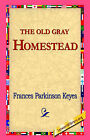 The Old Gray Homestead by Frances Parkinson Keyes (Hardback, 2006)