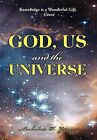 God, Us and the Universe: The Beginning of the Creation of God by Nicholas P Ginex (Hardback, 2012)