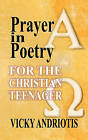 Prayer in Poetry for the Christian Teenager by Vicky Andriotis (Paperback / softback, 2009)