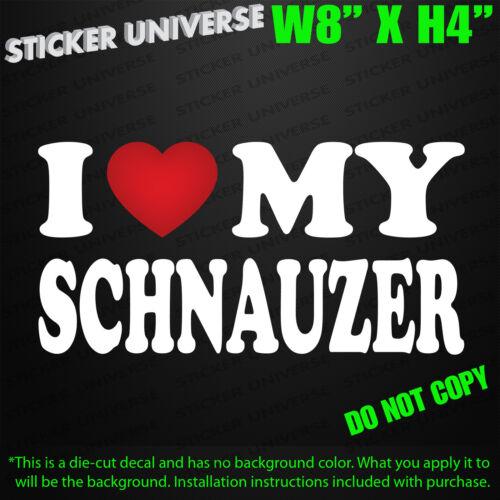 I Love My Schnauzer Cute Car Window Decal Bumper Sticker Pet Dog Rescue Puppy174