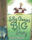 Silly Goose's Big Story by Keiko Kasza (Hardback)