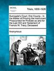 Surrogate's Court, Erie County - In the Matter of Proving the Instrument Propounded for Probate as and for the Last Will and Testament of Francis W. Tracy, Deceased by Anonymous (Paperback / softback, 2012)