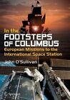 In the Footsteps of Columbus: European Missions to the International Space Station: 2016 by John O'Sullivan (Paperback, 2016)
