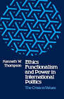 Ethics, Functionalism, and Power in International Politics: The Crisis in Values by Kenneth W Thompson (Paperback / softback, 1979)