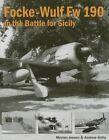 Focke-Wulf FW 190 in the Battle for Sicily by Andrew Arthy, Morten Jessen (Hardback, 2016)