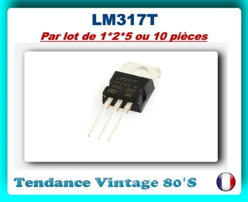 *** LOT AU CHOIX DE 1*2*5  OU 10 REGULATEURS VARIABLES LM317T ***