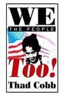 We The People Too by Thad Cobb 9780595658985 Hardback 2003