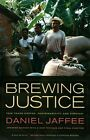 Brewing Justice: Fair Trade Coffee, Sustainability, and Survival by Daniel Jaffee (Paperback, 2014)