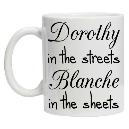 Funny mug Great Gif Dorothy in the Streets Blanche in the Sheets Coffee Tea Mug