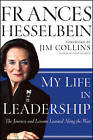 My Life in Leadership: The Journey and Lessons Learned Along the Way by Frances Hesselbein (Hardback, 2011)