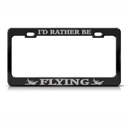 I/'D RATHER BE FLYING Steel Heavy Duty Black License Plate Frame Tag Border GRAY2
