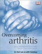 Overcoming Arthritis: How to Relieve Pain and Restore Mobility Through a Unique