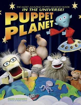 Puppet Planet The Most Amazing PuppetMaking Book in the Universe! by John Kenn