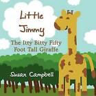 Little Jimmy: The Itty Bitty Fifty Foot Tall Giraffe by PH D Susan Campbell (Paperback / softback, 2011)