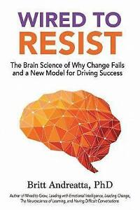 Wired-to-Resist-The-Brain-Science-of-Why-Change-Fails-and-a-New-Model-for