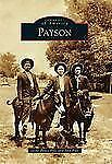 Images of America Ser.: Payson by Jinx Pyle and Jayne Peace Pyle (2010,...