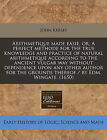Arithmetique Made Easie, Or, a Perfect Methode for the True Knowledge and Practice of Natural Arithmetique According to the Ancient Vulgar Way Without Dependence Upon Any Other Author for the Grounds Thereof / By Edm. Wingate. (1650) by John Kersey (Paperback / softback, 2010)