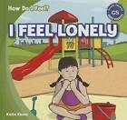 I Feel Lonely by Katie Kawa (Hardback, 2013)
