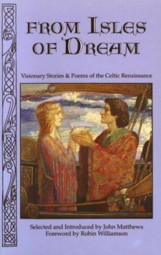 From Isles of Dream : Visionary Stories and Poems of the Celtic Renaissance