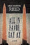 All in Favor, Say Ay by Jack Martin Reid (2012, Hardcover)