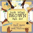 Look What Brown Can Do! by T Marie Harris (Paperback / softback, 2015)